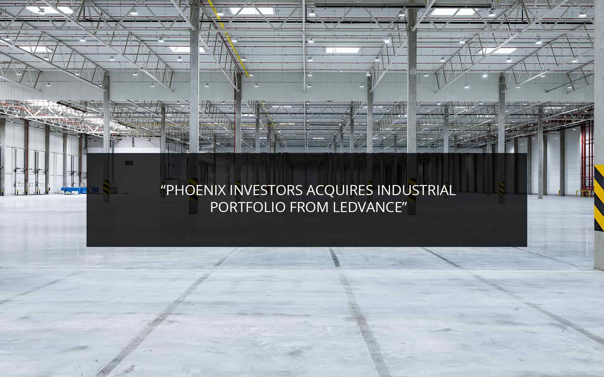Phoenix Investors Acquires Industrial Portfolio From LEDVANCE