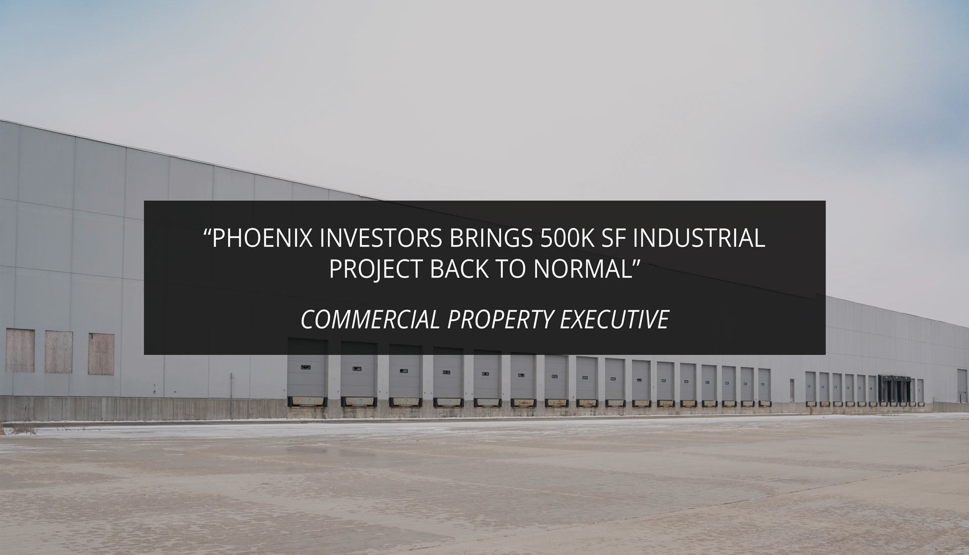 Phoenix Investors Brings 500K SF Industrial Project Back to Normal