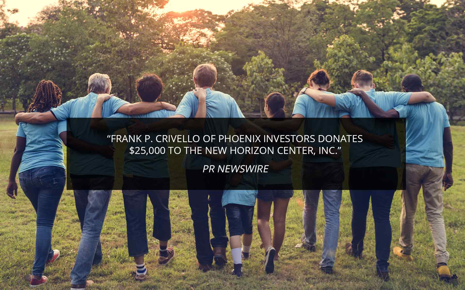 Frank P. Crivello Of Phoenix Investors Donates $25,000 To The New Horizon Center, Inc.