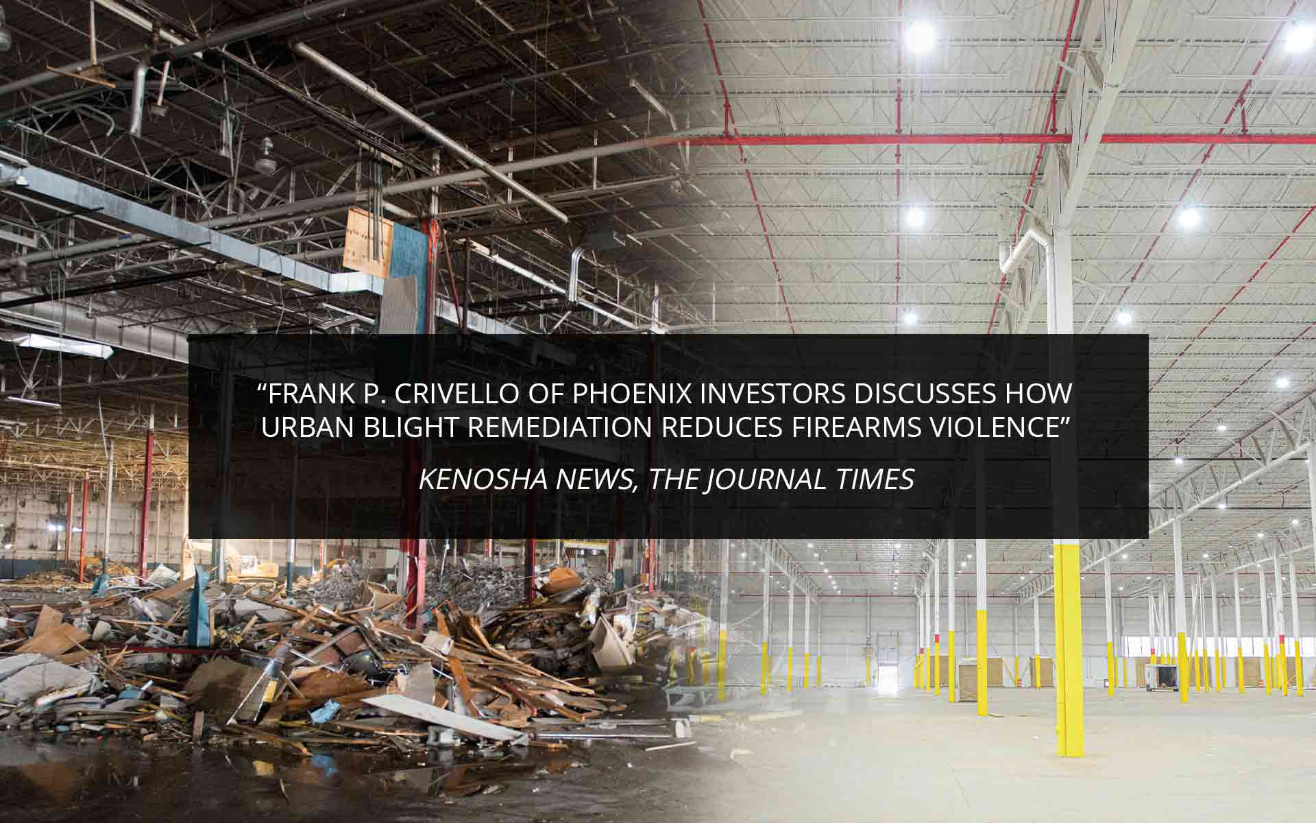 Frank P. Crivello of Phoenix Investors Discusses How Urban Blight Remediation Reduces Firearms Violence