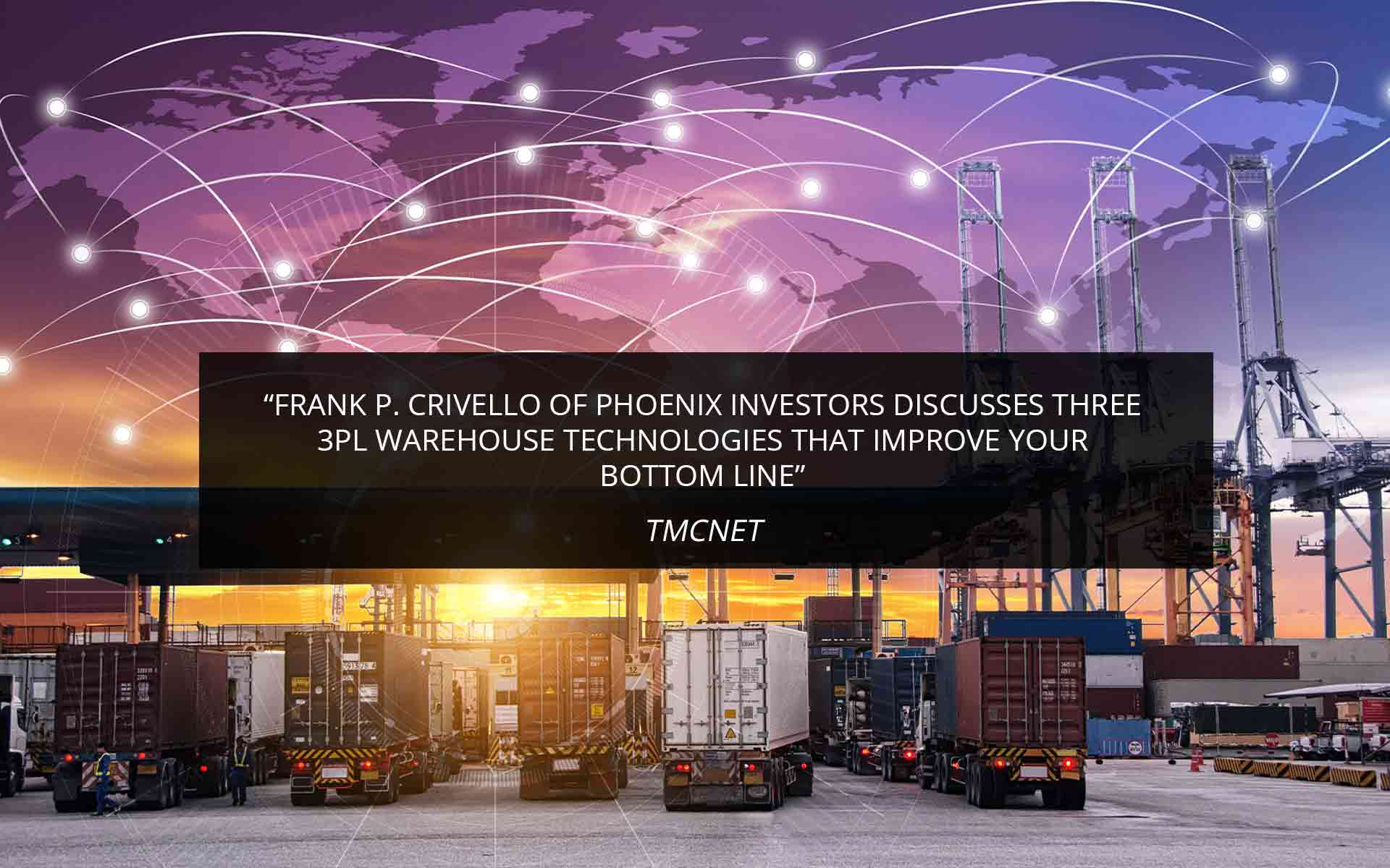 Frank P. Crivello of Phoenix Investors Discusses Three 3PL Warehouse Technologies That Improve Your Bottom Line