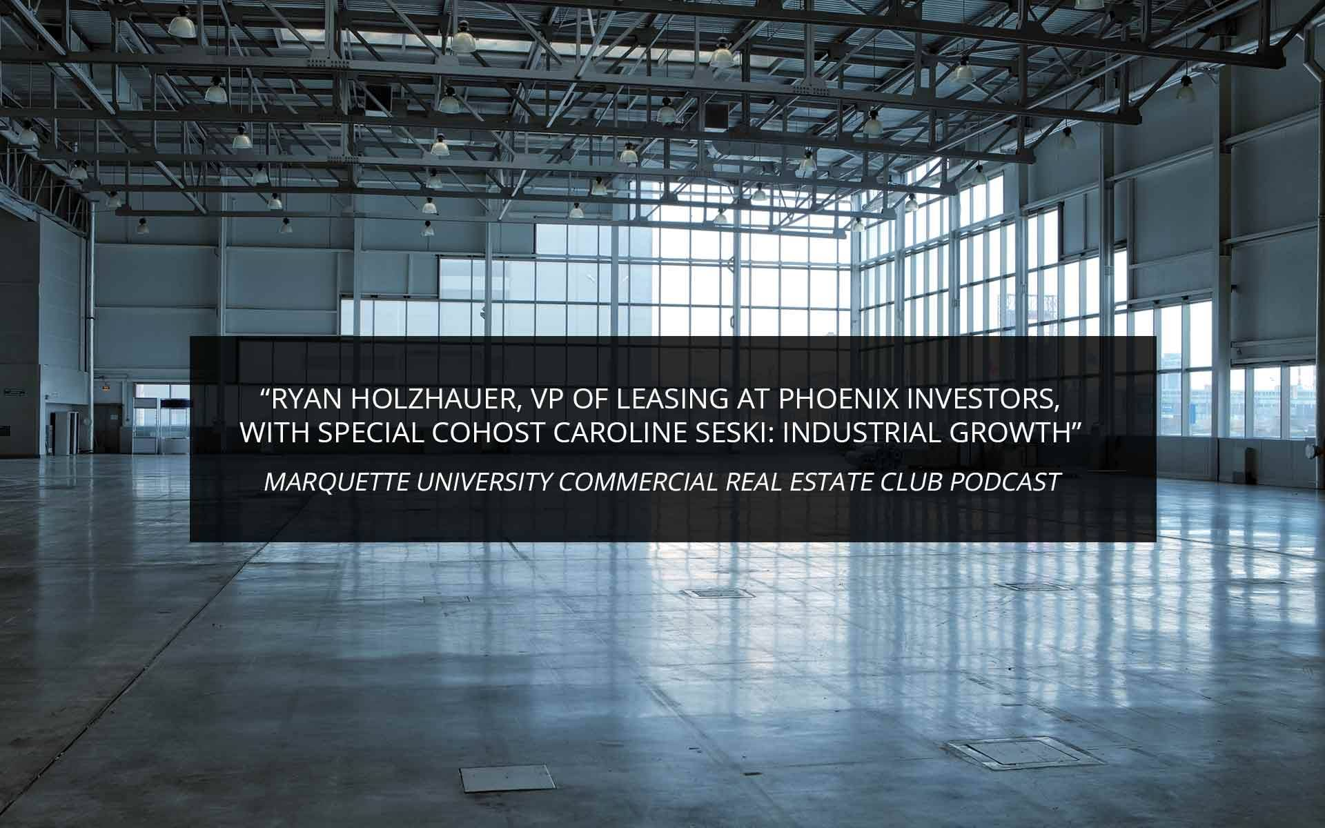 Ryan Holzhauer, VP of Leasing at Phoenix Investors, with Special Cohost Caroline Seski: Industrial Growth (MUCREC Podcast, Ep. 6)