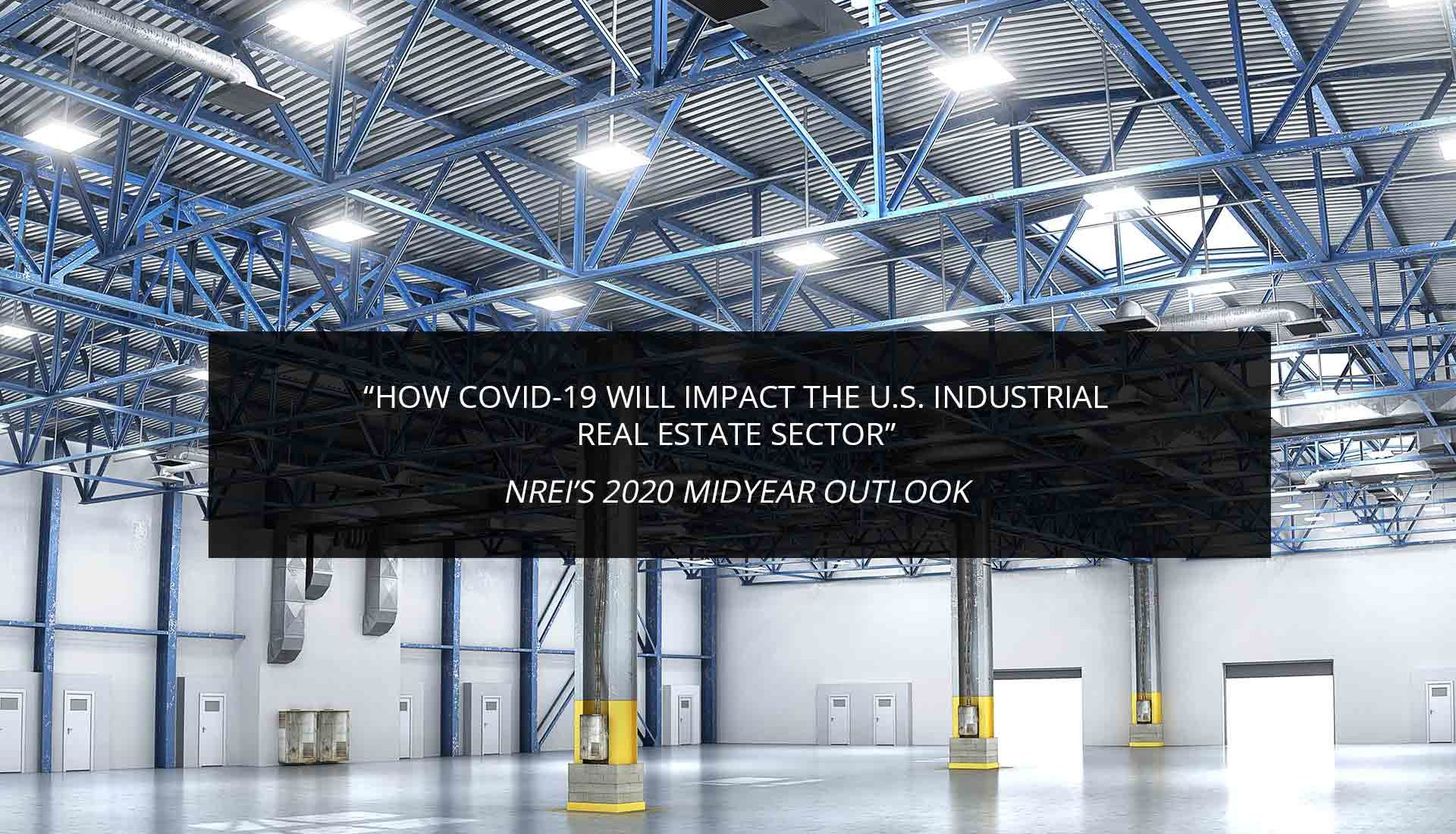 How COVID-19 Will Impact the U.S. Industrial Real Estate Sector