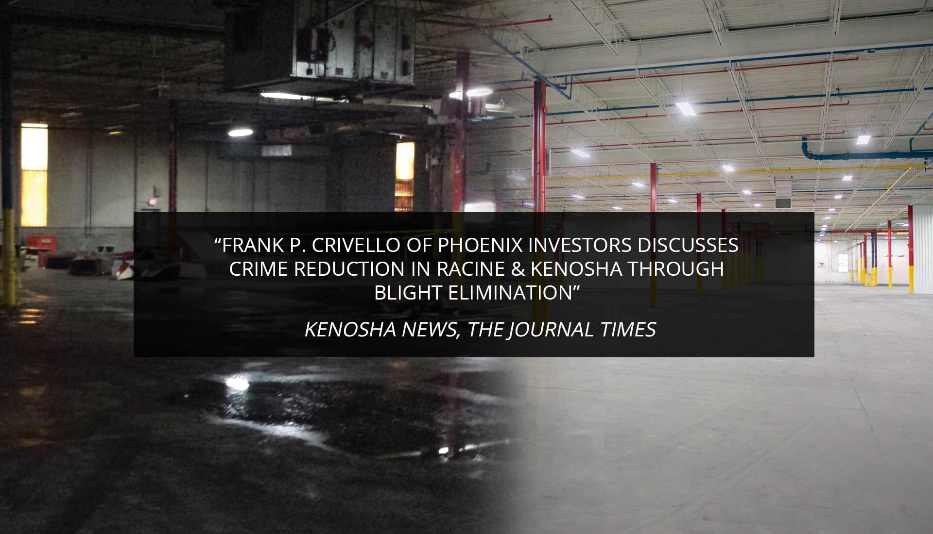 Frank P. Crivello of Phoenix Investors discusses crime reduction in Racine & Kenosha through blight elimination