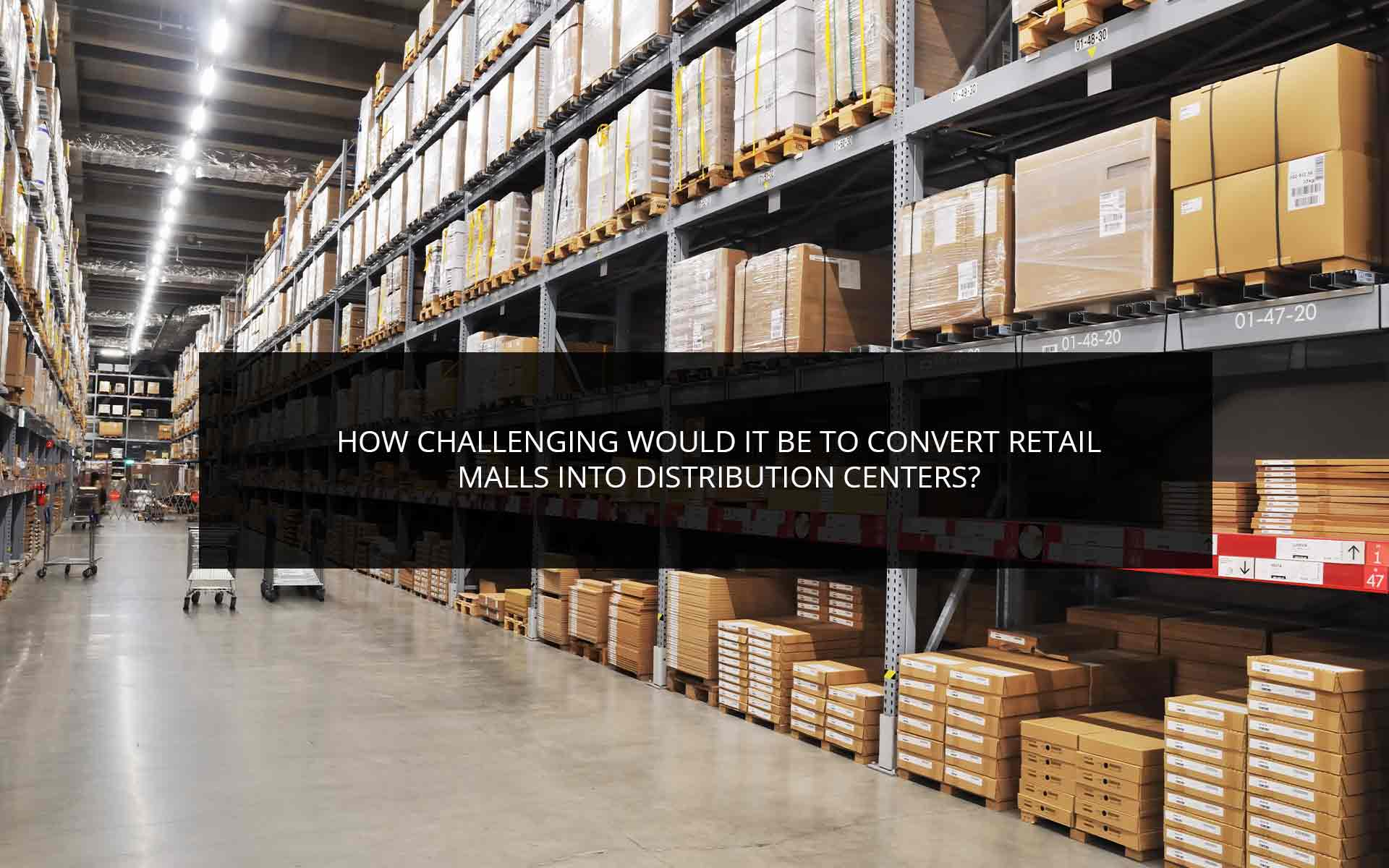 How Challenging Would It Be to Convert Retail Malls Into Distribution Centers?