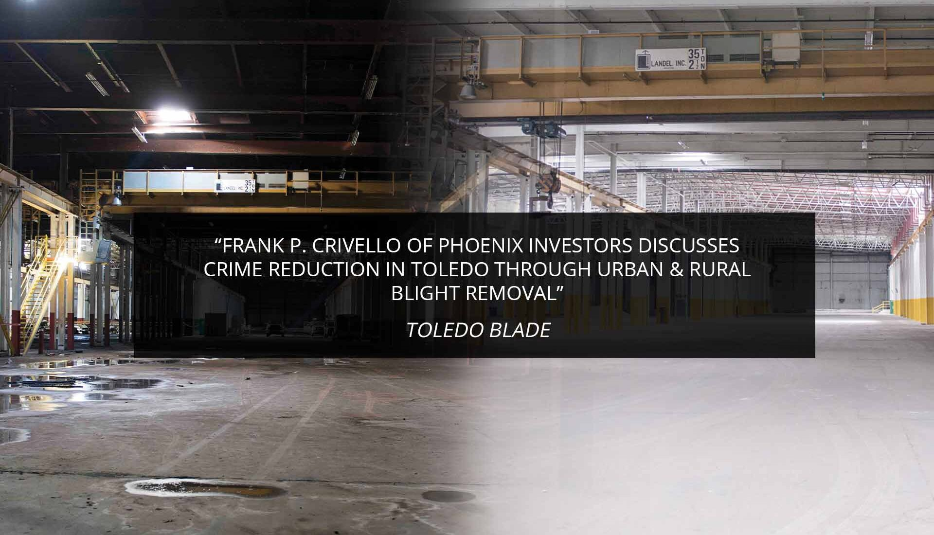 Frank P. Crivello of Phoenix Investors Discusses Crime Reduction in Toledo Through Urban & Rural Blight Removal