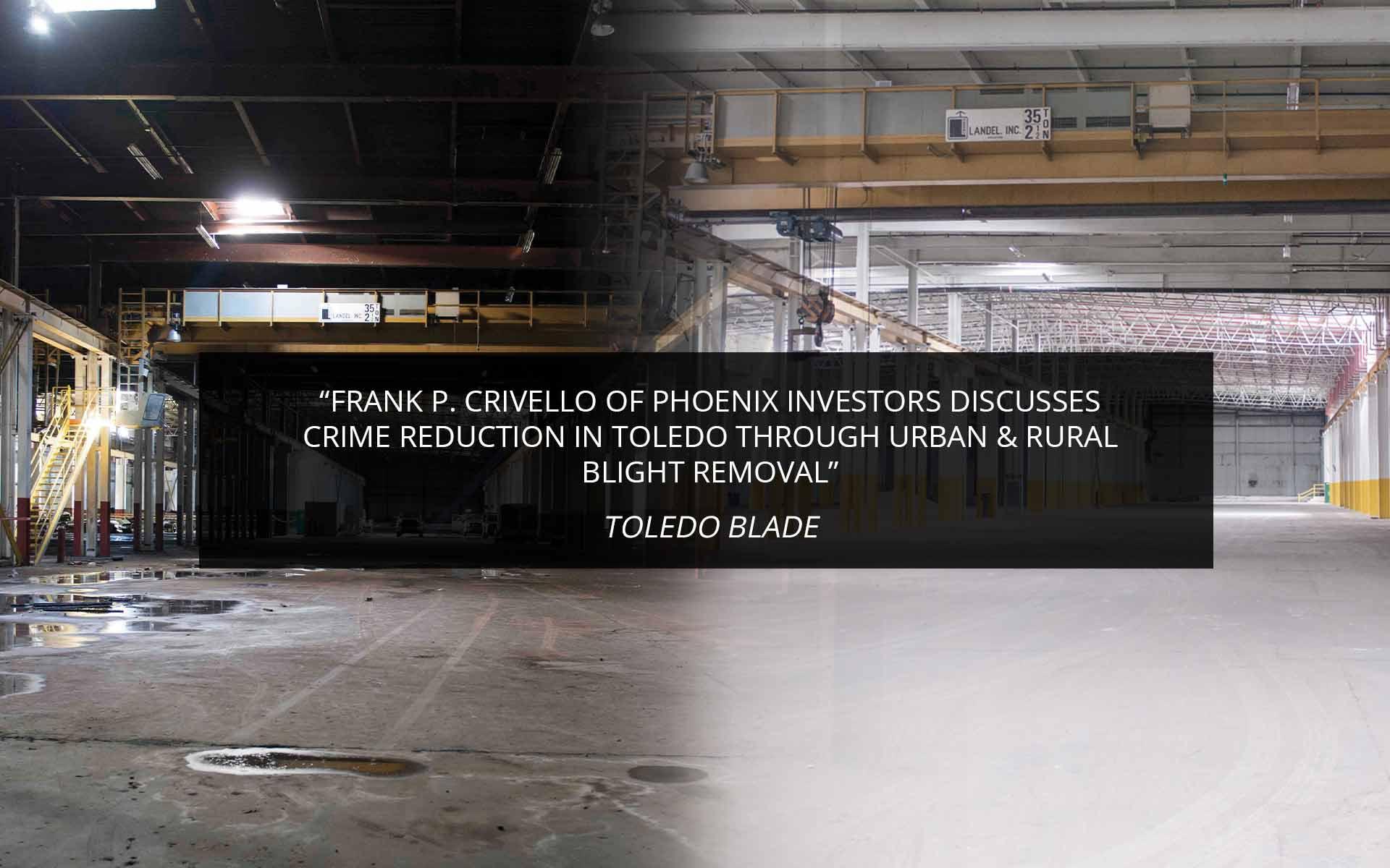 Frank P. Crivello of Phoenix Investors Discusses Crime Reduction in Toledo Through Urban & Rural Blight Removal