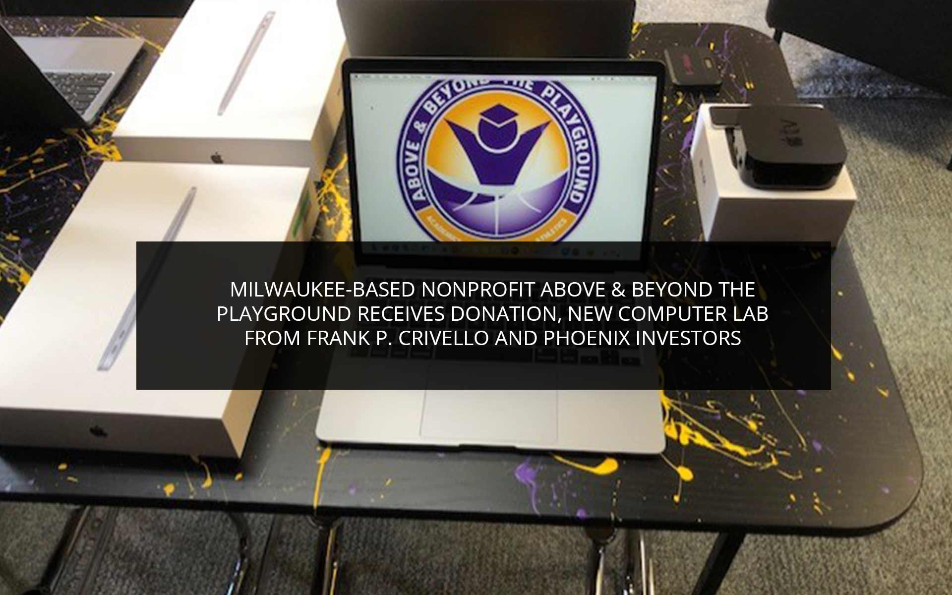 Milwaukee-Based Nonprofit Above & Beyond the Playground Receives Donation, New Computer Lab From Frank P. Crivello And Phoenix Investors