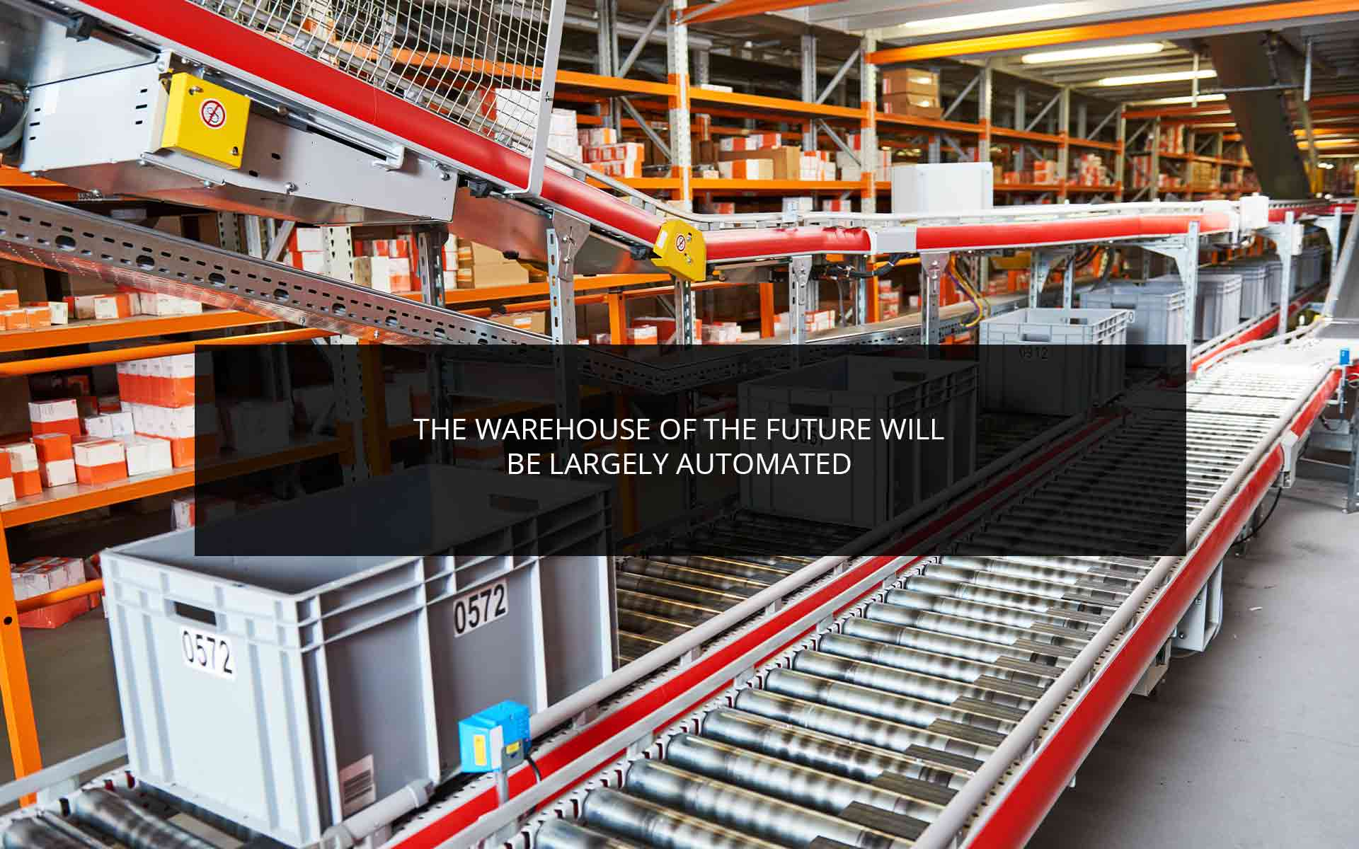 The Warehouse of the Future Will Be Largely Automated