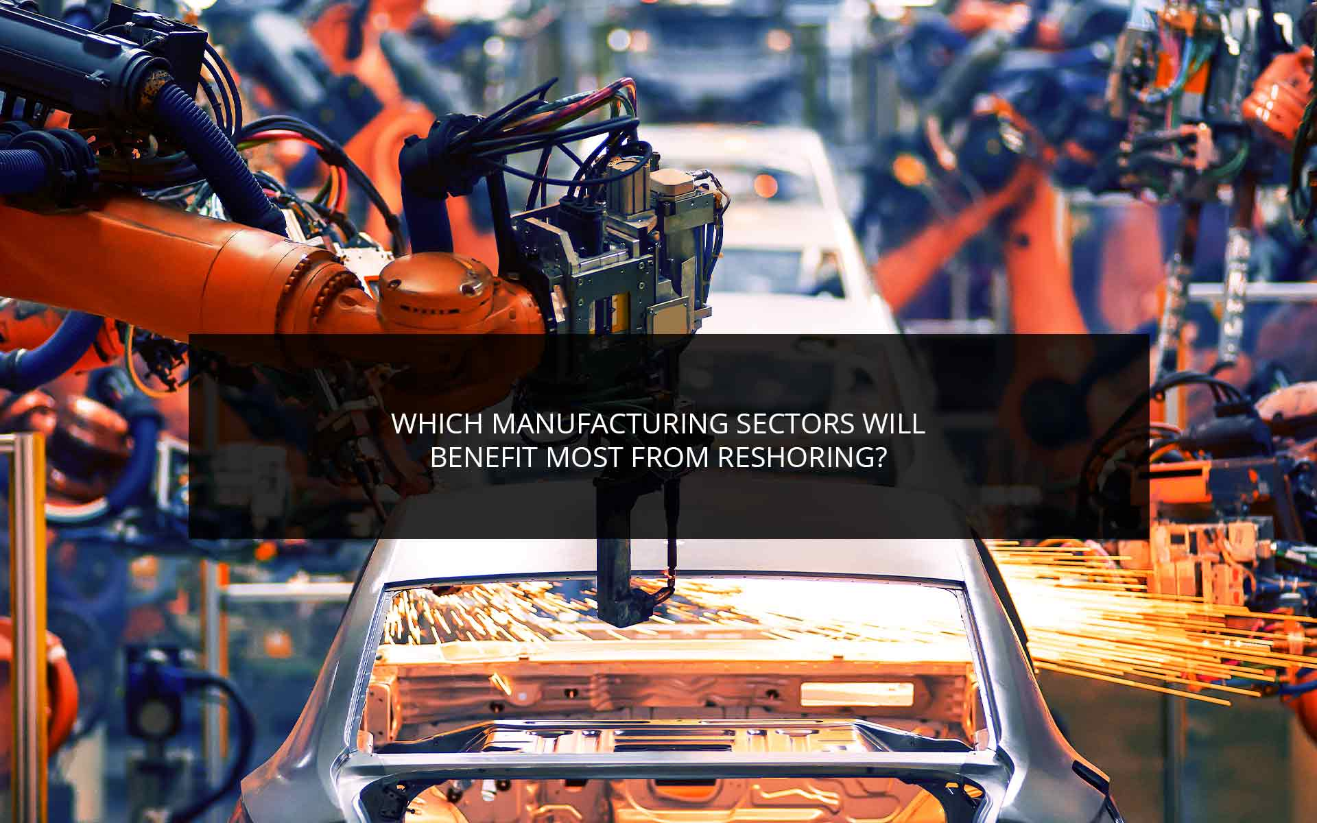 Which Manufacturing Sectors Will Benefit Most From Reshoring?