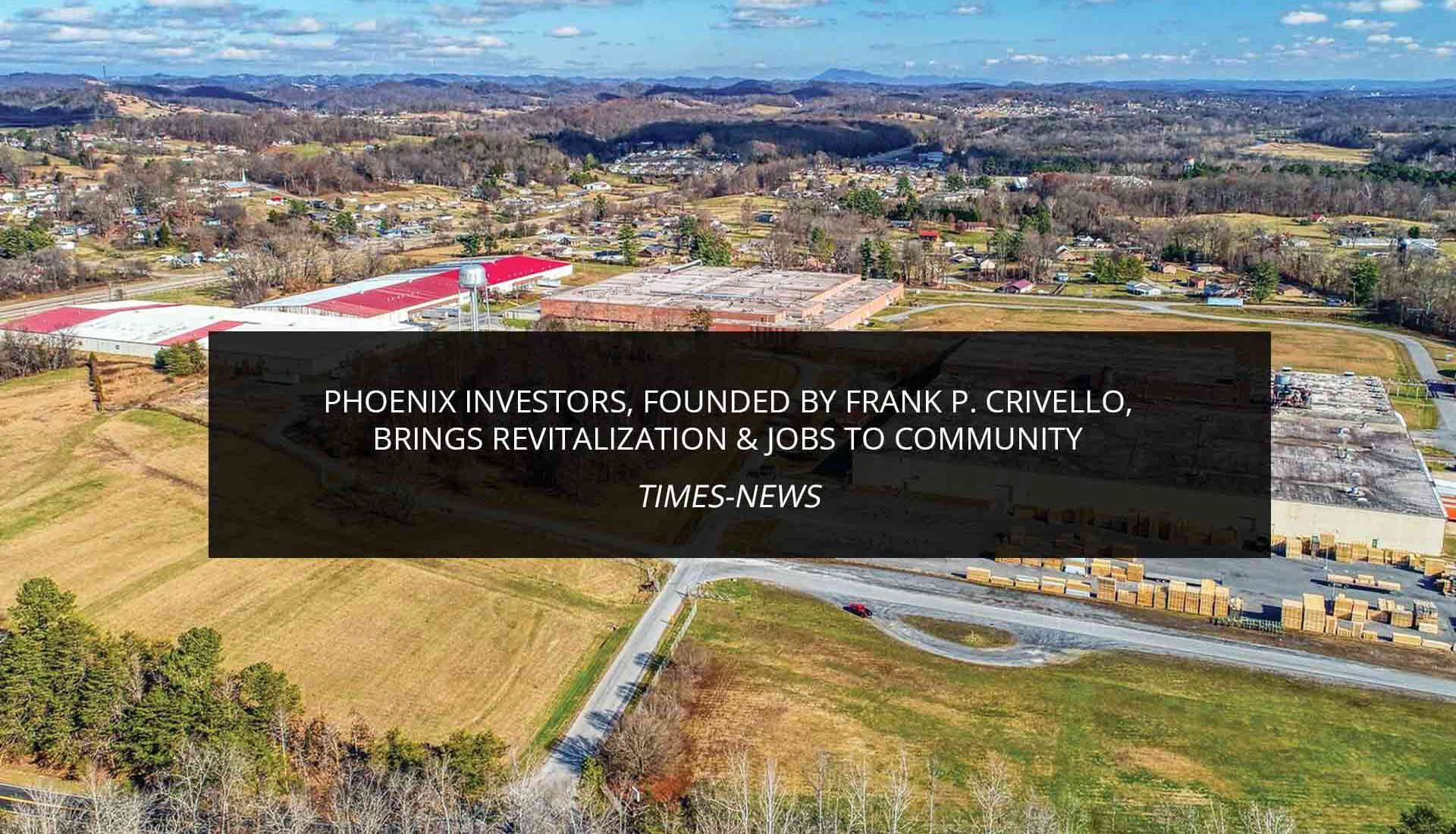 Phoenix Investors, Founded by Frank P. Crivello, Brings Revitalization & Jobs to Community