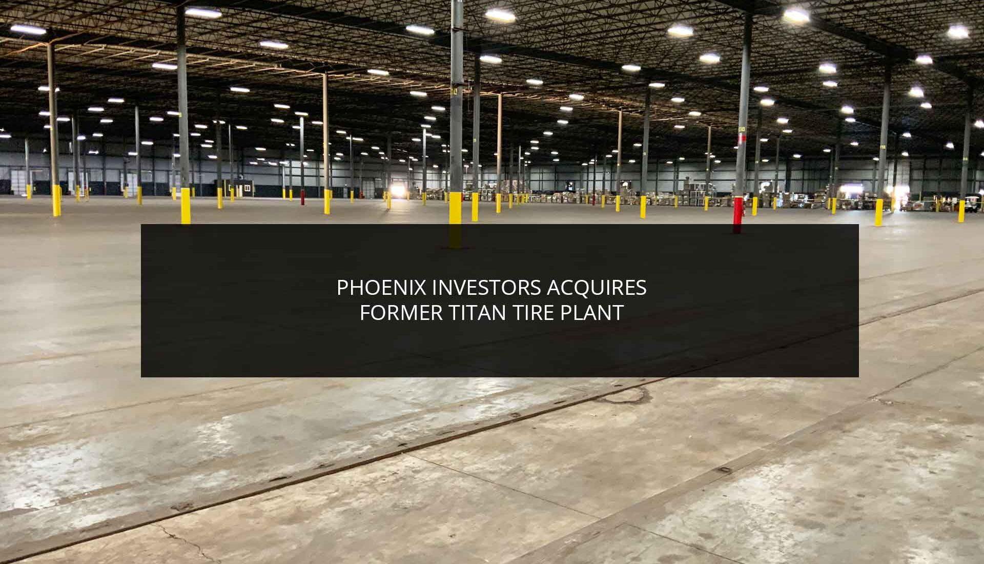 Phoenix Investors Acquires Former Titan Tire Plant