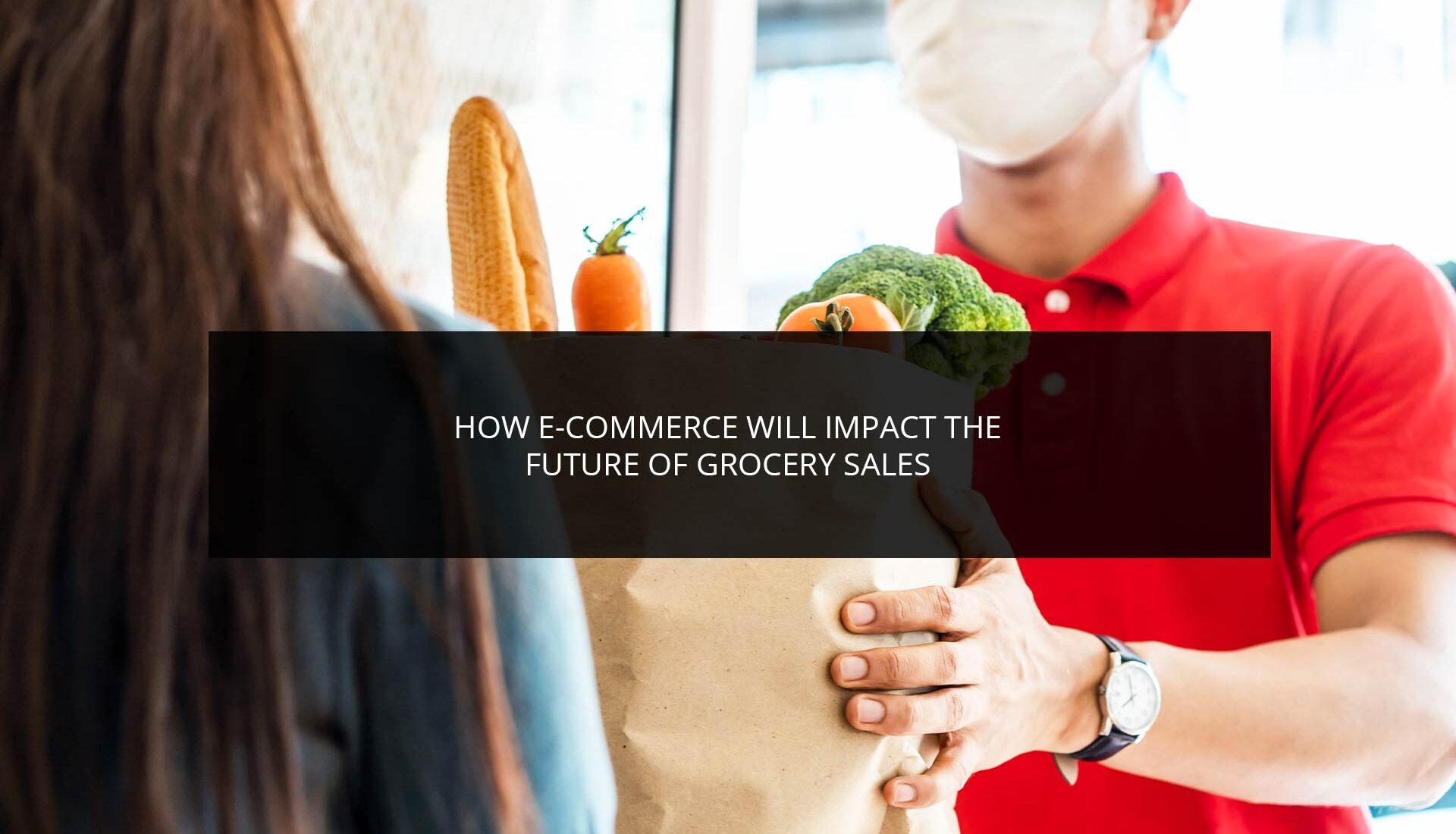 How E-commerce Will Impact the Future of Grocery Sales