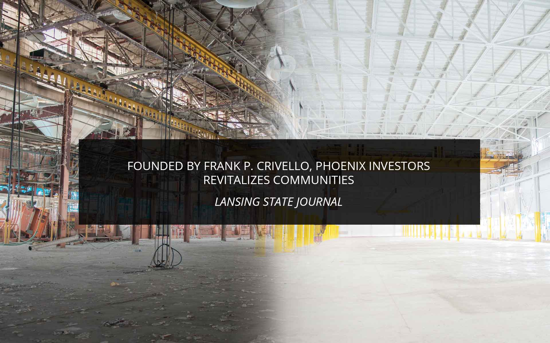 Founded by Frank P. Crivello, Phoenix Investors revitalizes communities