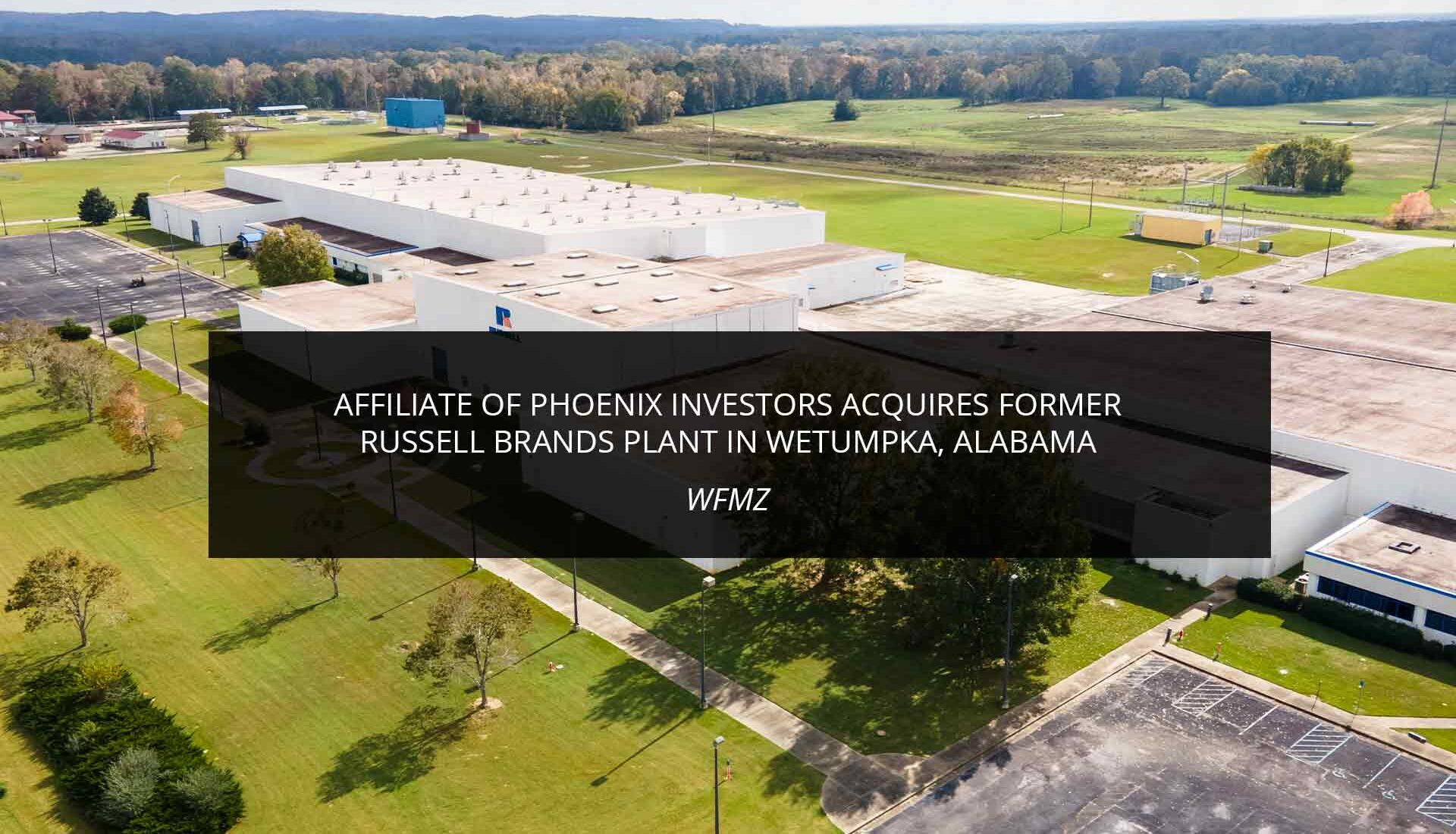 Affiliate of Phoenix Investors Acquires Former Russell Brands Plant in Wetumpka, Alabama