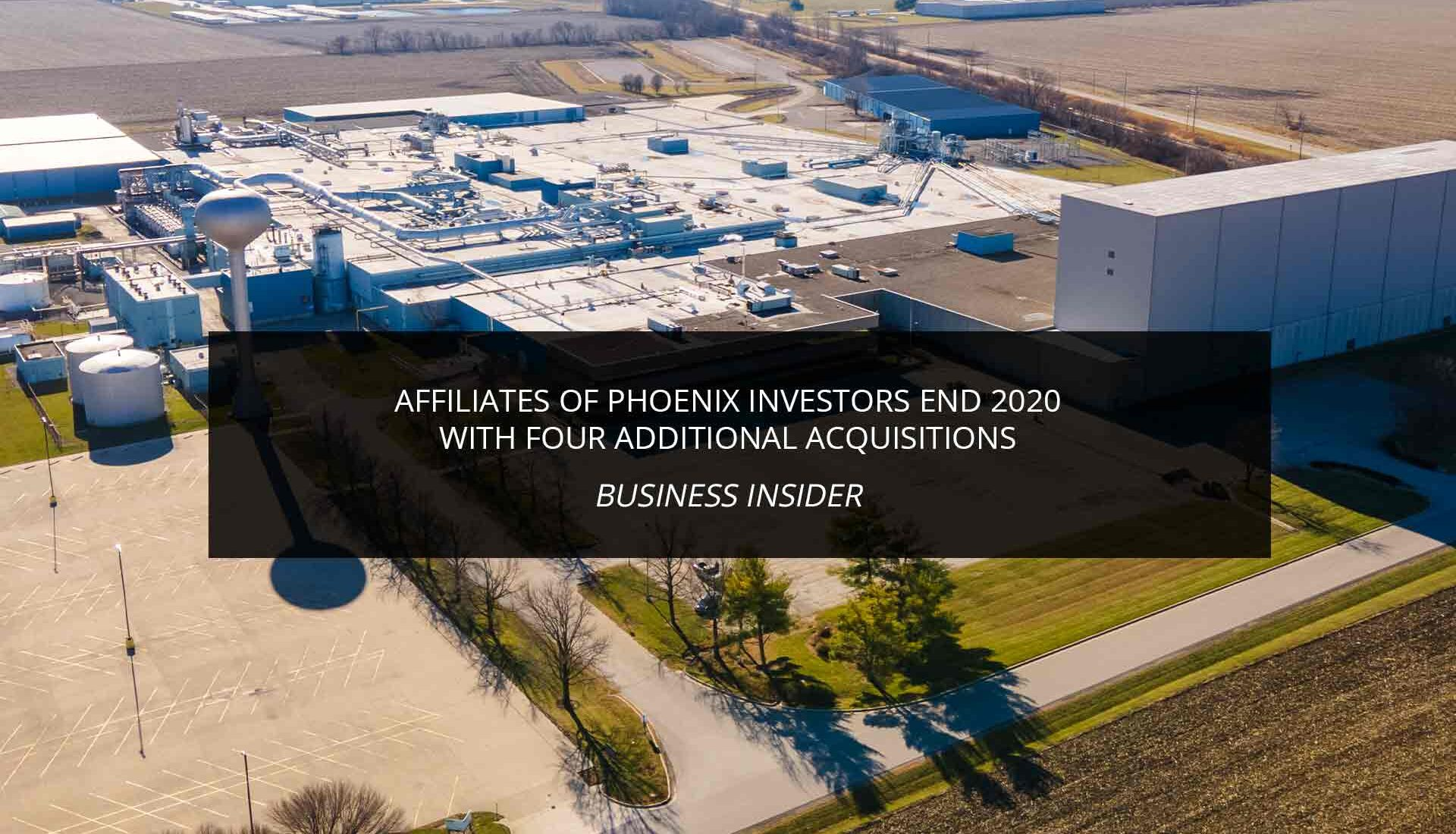 Affiliates Of Phoenix Investors End 2020 With Four Additional Acquisitions