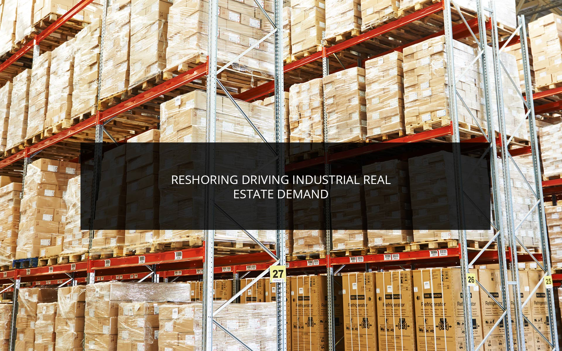 Reshoring-Driving-Industrial-Real-Estate-Demand