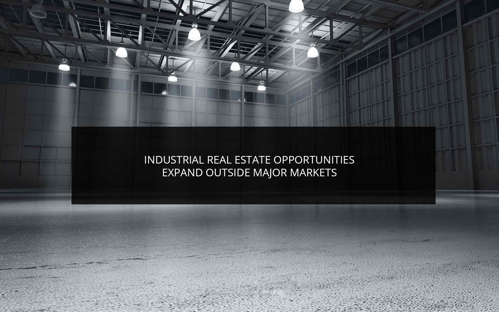Industrial Real Estate Opportunities Expand Outside Major Markets