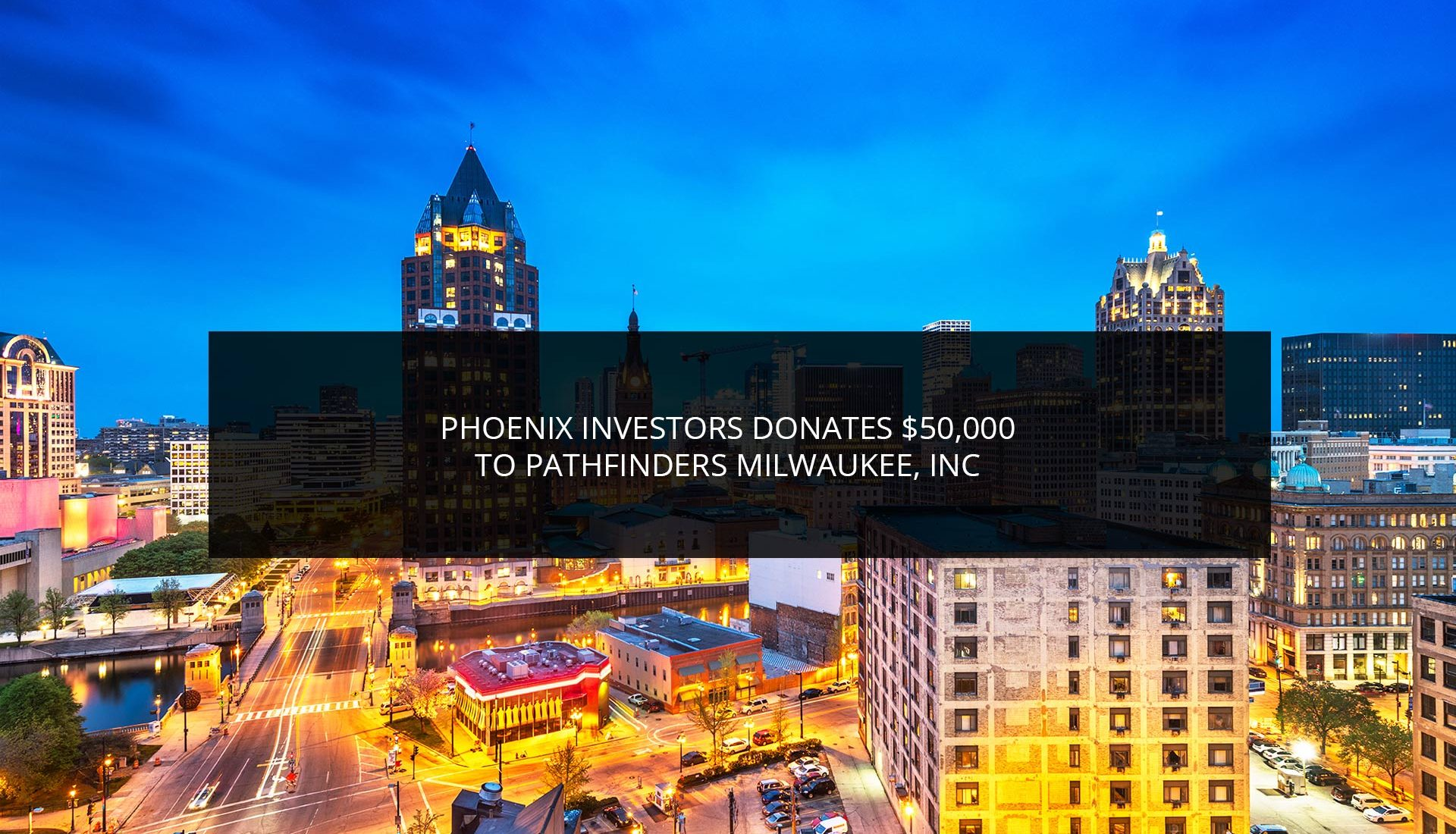 Phoenix Investors Donates $50,000 To Pathfinders Milwaukee, Inc.