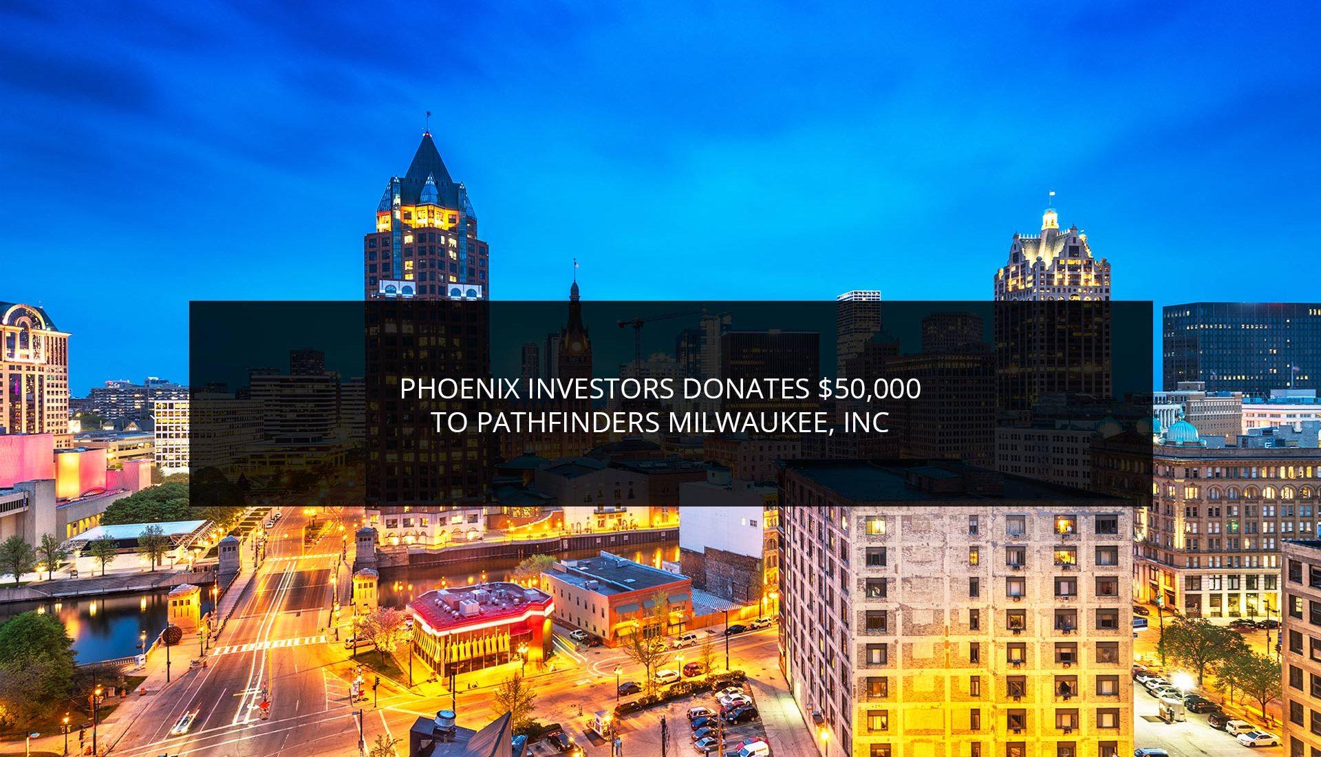 Phoenix Investors Donates $50,000 To Pathfinders Milwaukee, Inc.