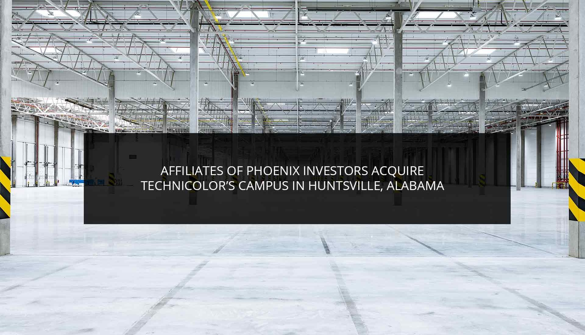Affiliates of Phoenix Investors Acquire Technicolor's Campus in Huntsville, Alabama