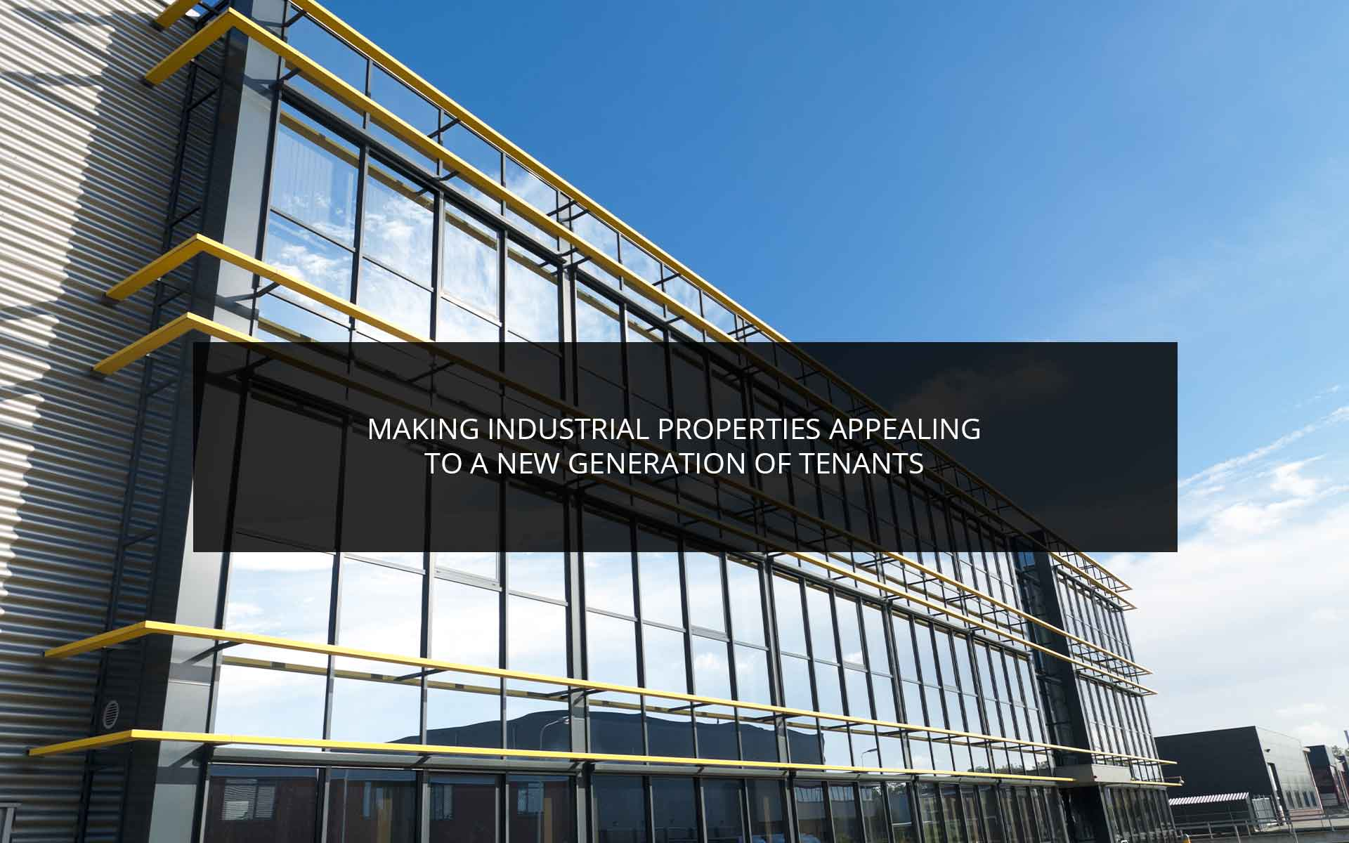 Making Industrial Properties Appealing to a New Generation of Tenants