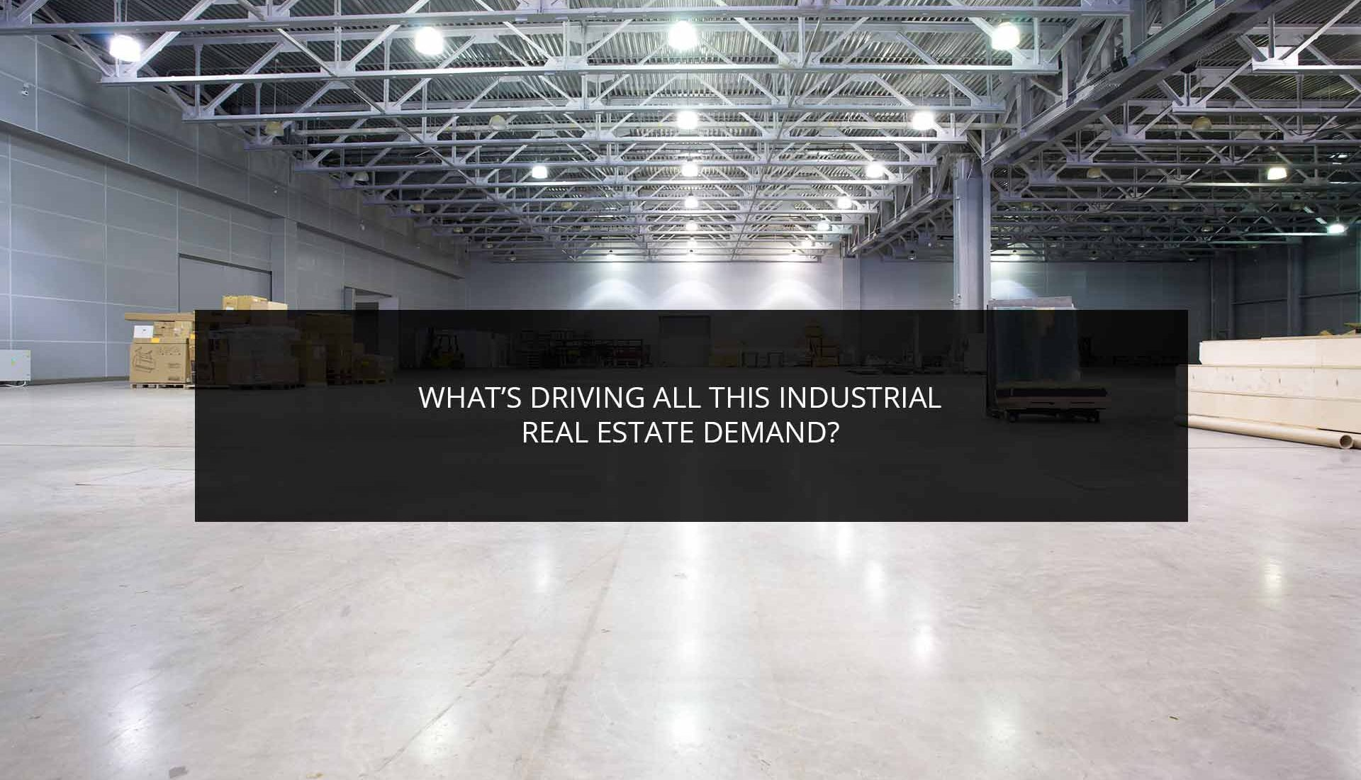 What's Driving All This Industrial Real Estate Demand?