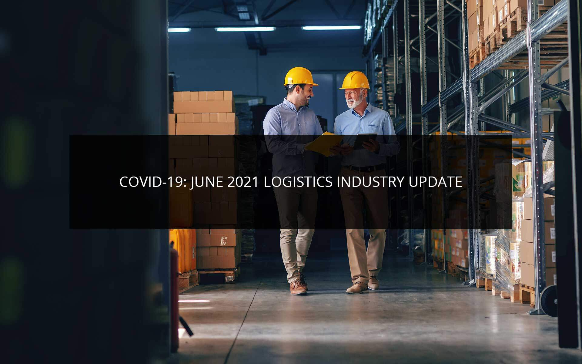 COVID-19: June 2021 Logistics Industry Update