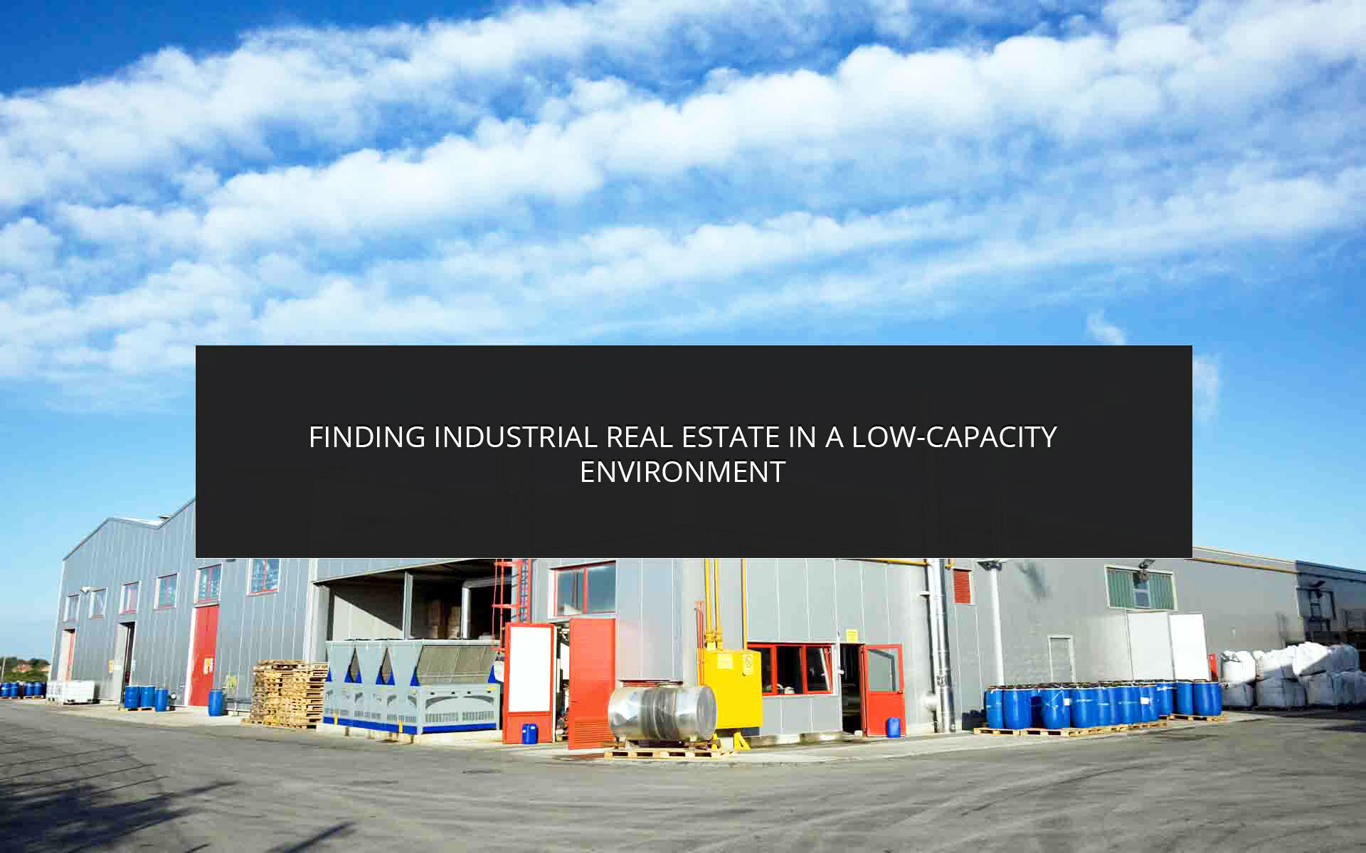 Finding Industrial Real Estate in a Low-Capacity Environment