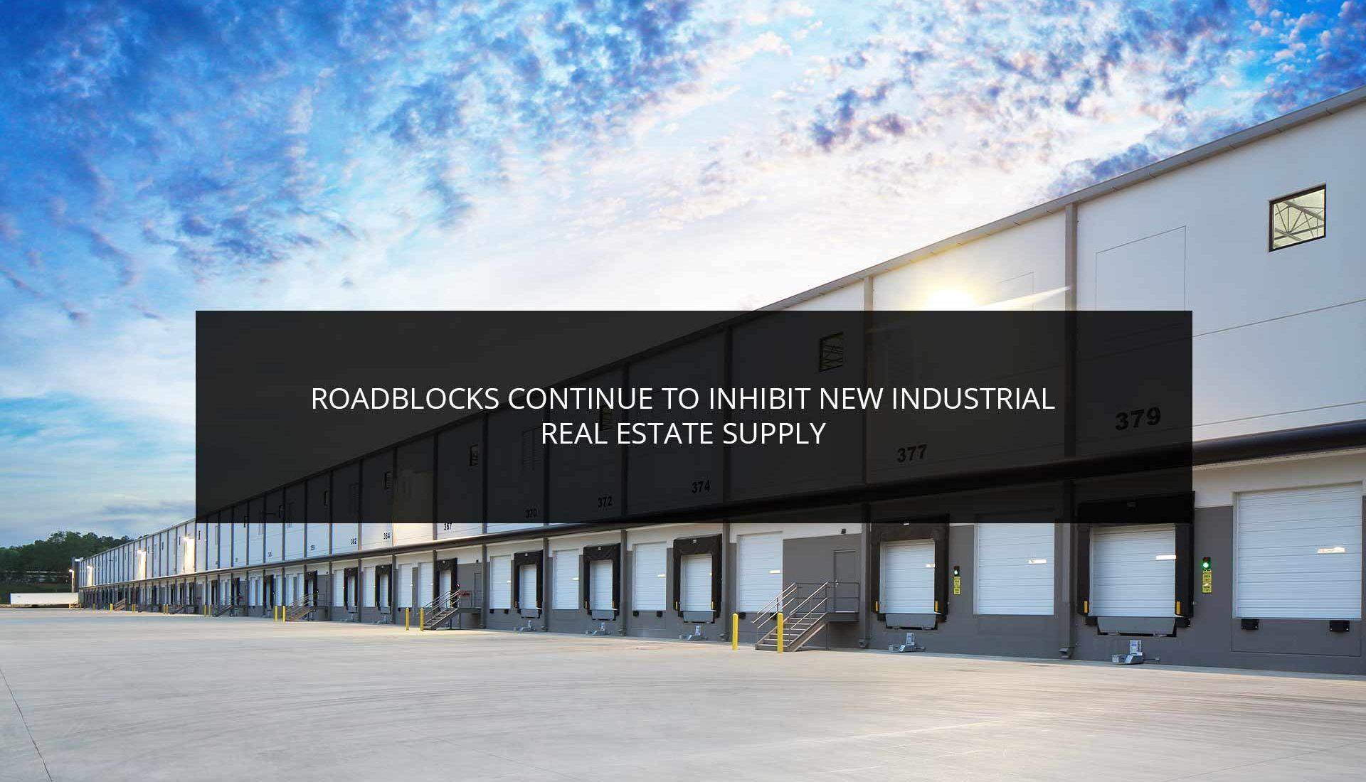 Roadblocks Continue to Inhibit New Industrial Real Estate Supply | Phoenix Investors