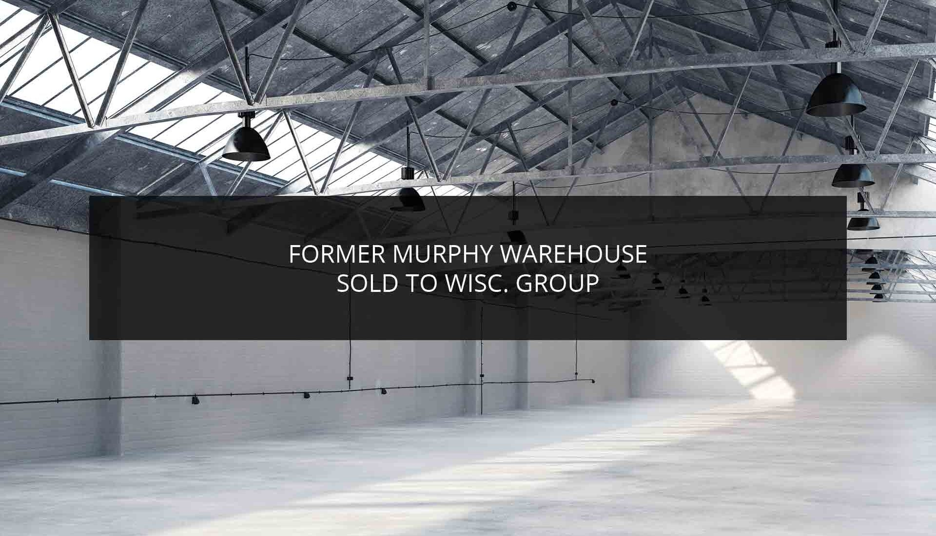 Former Murphy Warehouse Sold to Wisc. Group